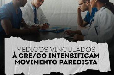 Médicos vinculados à CRE/GO intensificam movimento paredista