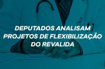 Deputados analisam projetos de flexibilização do Revalida