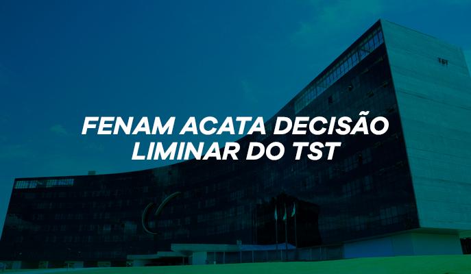 FENAM acata decisão liminar do TST